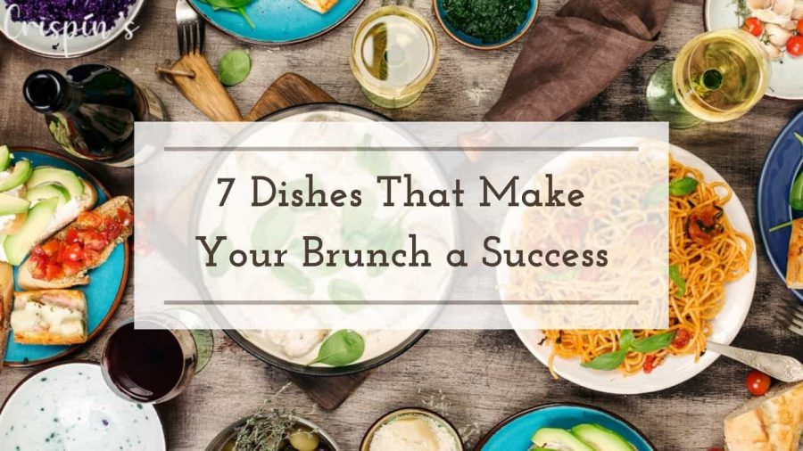7 Dishes That Make Your Brunch a Success