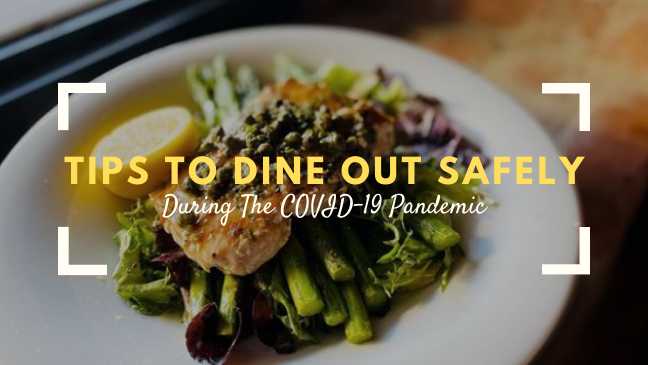 Follow These Tips to Dine Out Safely During The COVID-19 Pandemic