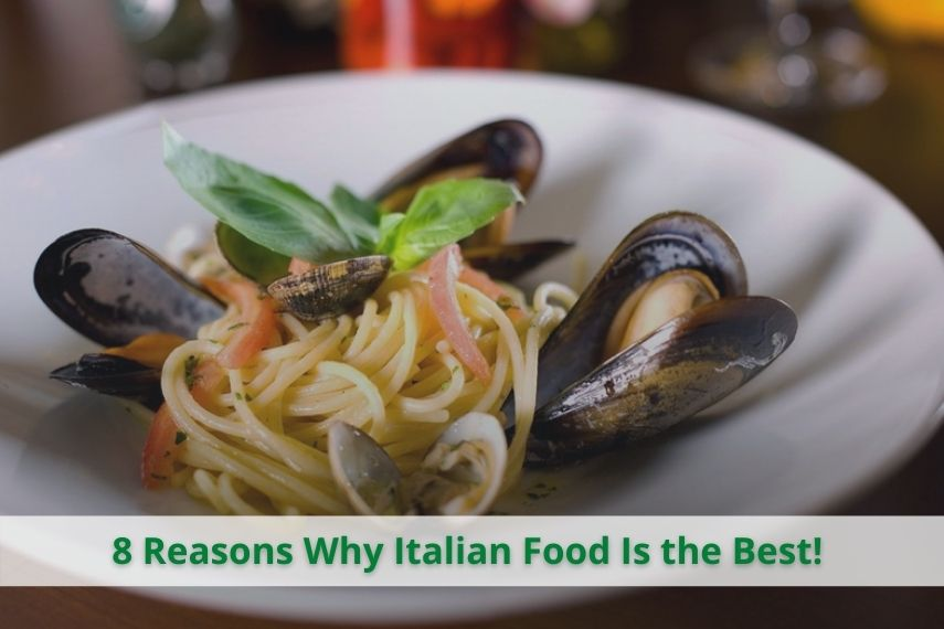 8 Reasons Why Italian Food Is the Best!